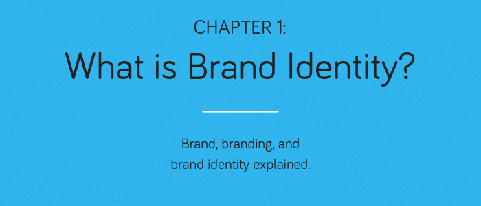 Chapter 1: What is Brand Identity. Brand, branding and brand identity explained.