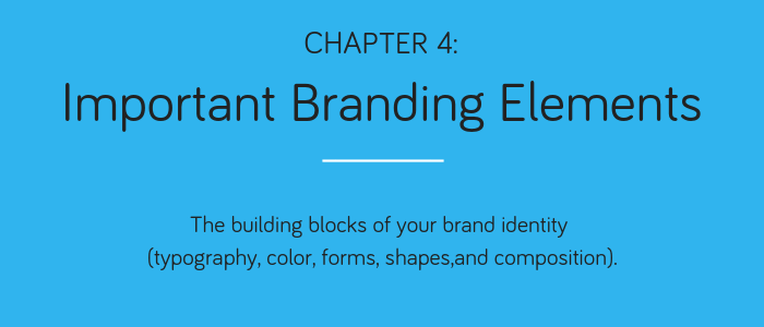 Chapter 4: Important Branding Elements. The building blocks of your brand identity (typography, color, forms, shapes, and composition)