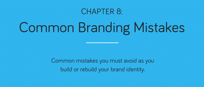 Chapter 8: Common Branding Mistakes. Common mistakes you must avoid as you build or rebuild your brand identity.