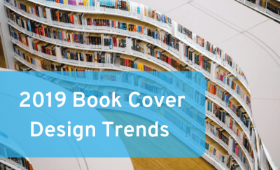 Book Cover Design Trends for 2019: Your Guide To The Biggest and Hottest Trends